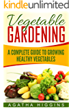 Vegetable Gardening: A Complete Guide To Growing Healthy Vegetables (English Edition)