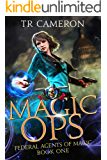 Magic Ops: An Urban Fantasy Action Adventure (Federal Agents of Magic Book 1)