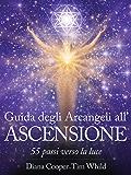 Guida degli Arcangeli all'Ascensione: 55 passi verso la luce