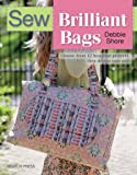 Sew Brilliant Bags: Choose from 12 beautiful projects, then design your own