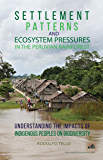 Settlement Patterns and Ecosystem Pressures in the Peruvian Rainforest: Understanding the Impacts of Indigenous Peoples on Biodiversity (Environmental Sustainability Series)