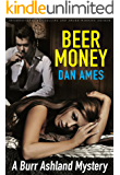 Beer Money: A Burr Ashland Mystery