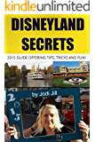 Disneyland Secrets: 2015 Guide Offering Tips, Tricks and Fun