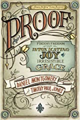 PROOF: Finding Freedom through the Intoxicating Joy of Irresistible Grace Kindle Edition