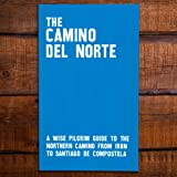 The Camino del Norte - A Wise Pilgrim Guide to the Northern Camino from Irun to