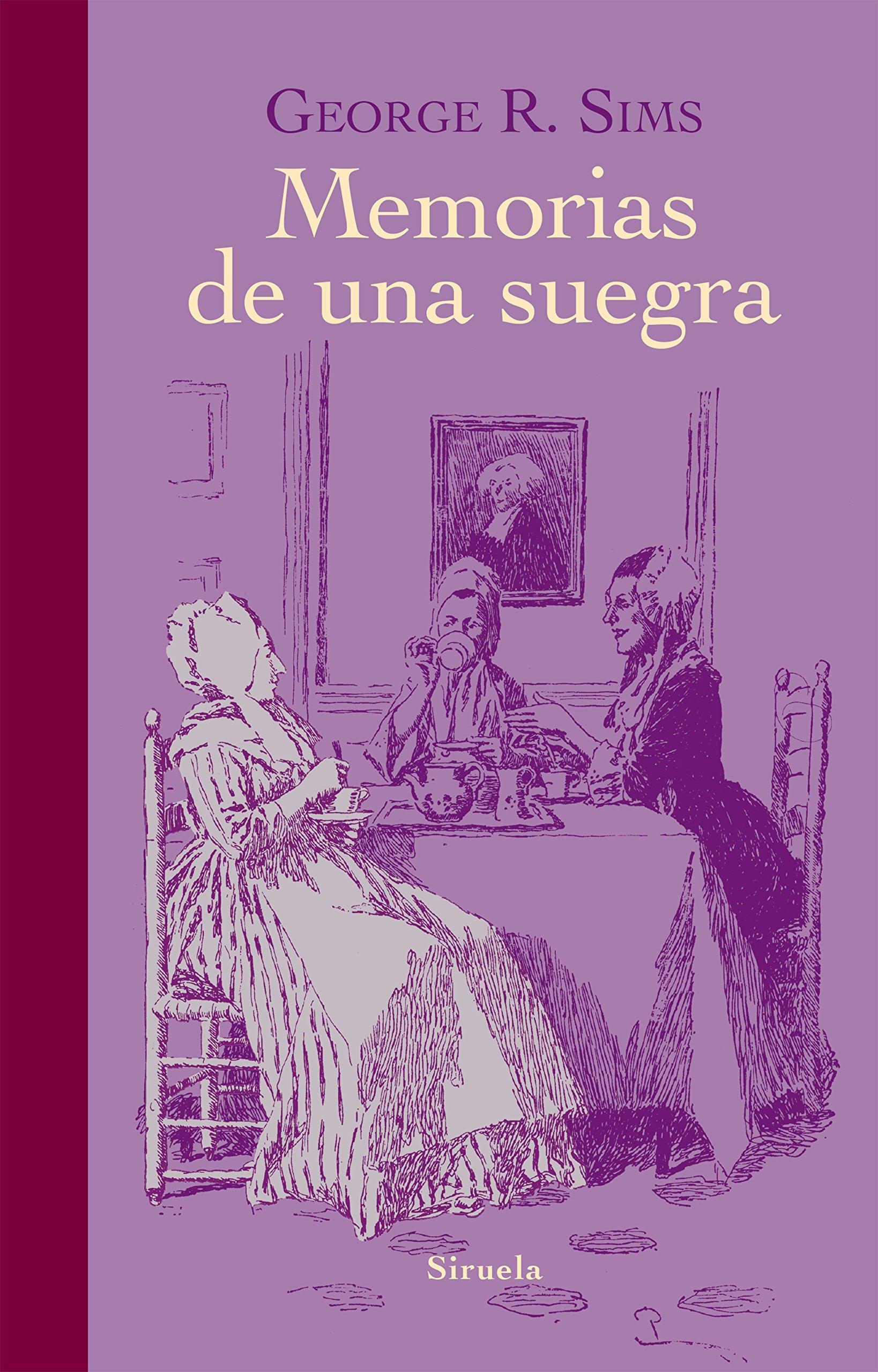 Memorias De Una Suegra (Libros del Tiempo) Tapa dura – 11 mar 2015 George R. Sims Alejandro Palomas Pubill Siruela 8416280363