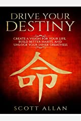 Drive Your Destiny: Create a Vision for Your Life, Build Better Habits for Wealth and Health, and Unlock Your Inner Greatness (Lifestyle Mastery Series Book 1) Kindle Edition