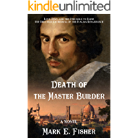 Death Of The Master Builder: Love, Envy, and the Struggle To Raise The Greatest Cathedral Of The Italian Renaissance