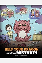 Help Your Dragon Learn From Mistakes: Teach Your Dragon It's OK to Make Mistakes. A Cute Children Story To Teach Kids About Perfectionism and How To Accept Failures. (My Dragon Books Book 26) Kindle Edition