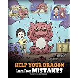 Help Your Dragon Learn From Mistakes: Teach Your Dragon It's OK to Make Mistakes. A Cute Children Story To Teach Kids About P