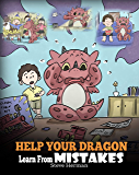 Help Your Dragon Learn From Mistakes: Teach Your Dragon It's OK to Make Mistakes. A Cute Children Story To Teach Kids About Perfectionism and How To Accept Failures. (My Dragon Books Book 26)