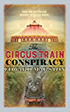 The Circus Train Conspiracy (The Railway Detective series)