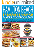 Hamilton Beach Breakfast Sandwich Maker Cookbook 2021: 365 Days of Affordable, Quick and Healthy Recipes to Boost Your…