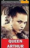 Queen Arthur (Futanari Erotica Fairy Tales Book 6) (English Edition)