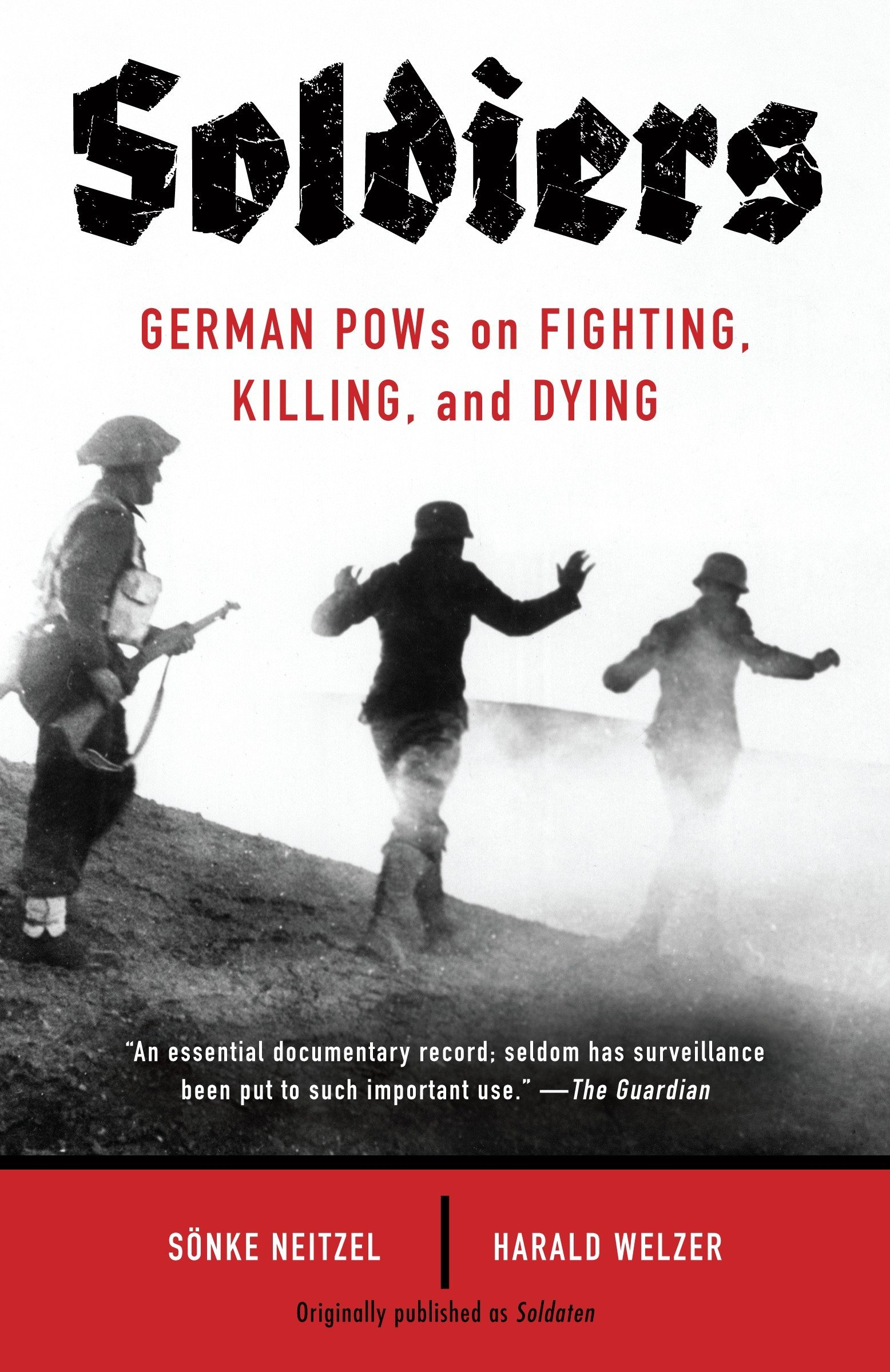 Soldiers: German POWs on Fighting, Killing, and Dying: Sonke Neitzel ...
