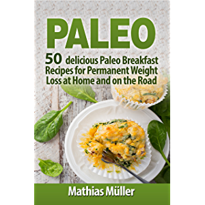 Paleo Recipes: 50 delicious Paleo Breakfast Recipes for Permanent Weight Loss at Home and on the Road