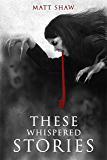 These Whispered Stories: A Collection of Short Stories