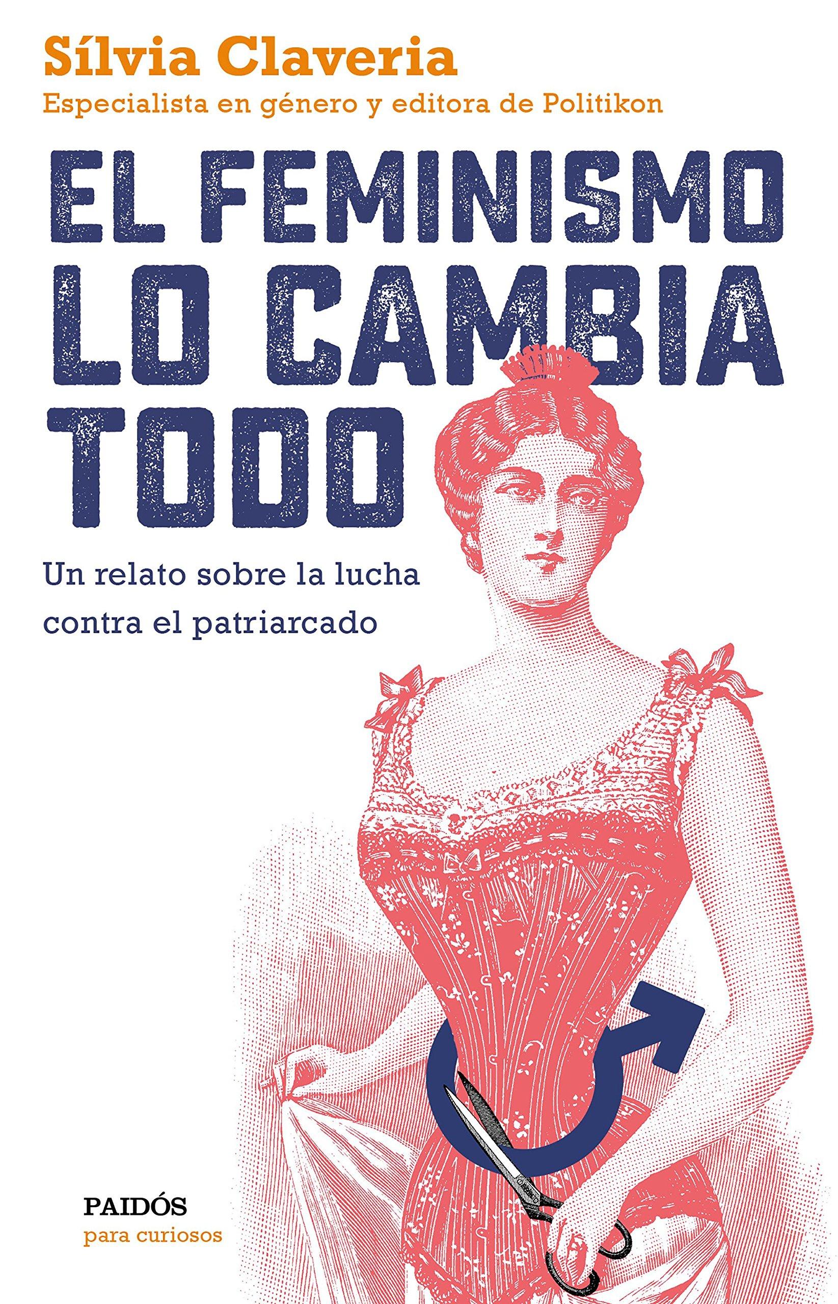 El feminismo lo cambia todo: Un relato sobre la lucha contra el patriarcado Para curiosos: Amazon.es: Claveria, Sílvia: Libros