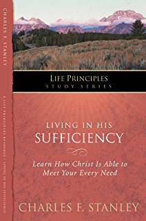 Living In His Sufficiency Learn How Christ Is Sufficient For Your Every Need Life