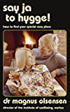 Say Ja to Hygge!: A parody: How to find your special cosy place
