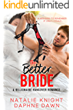 The Better Bride: A Billionaire Hangover Romance (Accidentally Married Book 4)