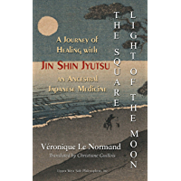 The Square Light of the Moon: A Journey of Healing with Jin Shin Jyutsu – An Ancestral Japanese Medicine (English…