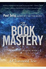 The Book of Mastery: The Mastery Trilogy: Book I (Paul Selig Series) Paperback