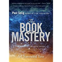 The Book of Mastery: The Mastery Trilogy: Book I (Paul Selig)