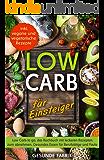 Low Carb für Einsteiger: Low Carb to go, das Kochbuch mit leckeren Rezepten zum abnehmen. Gesundes Essen für Berufstätige und Faule (inkl. vegane und vegetarsiche Rezepte)