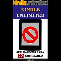 Kindle Unlimited: Seis Razones para NO Comprarlo (Spanish Edition)