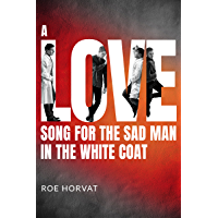 A Love Song for the Sad Man in the White Coat (English Edition)
