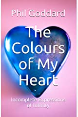 The Colours of My Heart: Incomplete Expressions of Infinity Kindle Edition