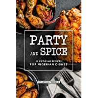 Party and Spice: 25 Enticing Recipes for Nigerian Dishes (English Edition)