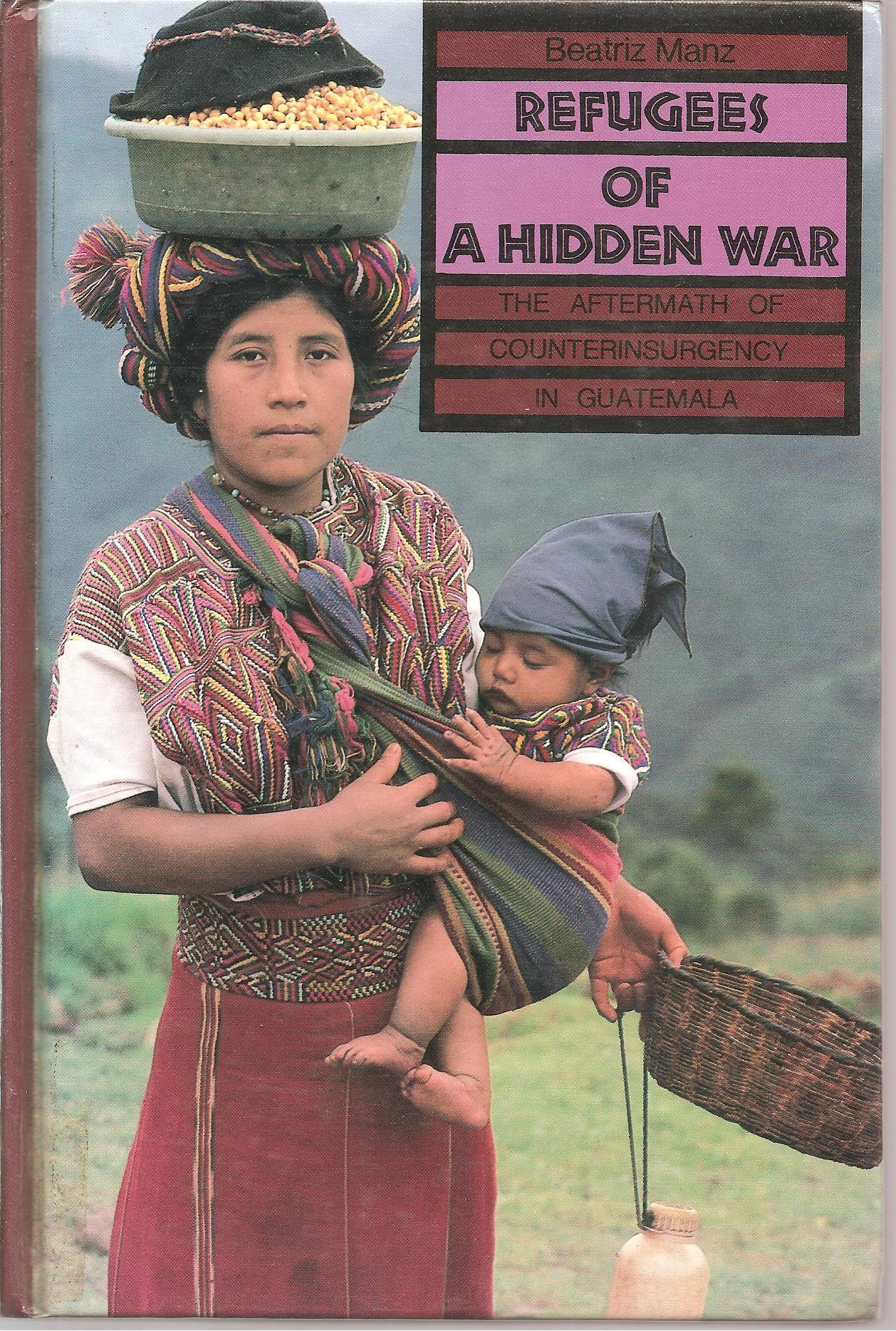 refugees-of-a-hidden-war-the-aftermath-of-counterinsurgency-in-guatemala-suny-series-in-anthropological-studies-of-contemporary-issues
