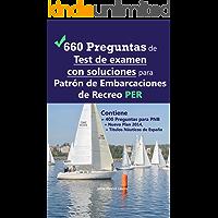 660 Preguntas de Test de examen con soluciones para Patrón de Embarcaciones de Recreo PER: Contiene 400 Preguntas para PNB Nuevo Plan 2014,  Títulos Náuticos de España