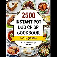 Instant Pot Duo Crisp Plus Air Fryer Cookbook: 2500 Lid Instapot Recipe Book Days for Beginners (Instant Pot Cookbooks 1…