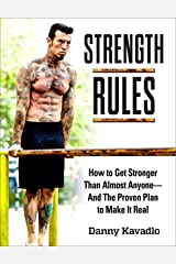 Strength Rules: How to Get Stronger Than Almost Anyone--And The Proven Plan to Make It Real Kindle Edition