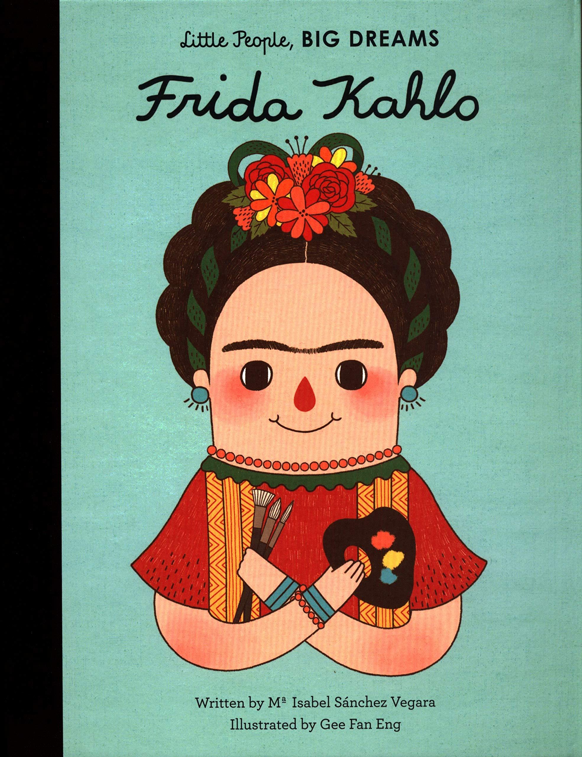 Frida Kahlo: 2 (Little People, Big Dreams): Amazon.co.uk: Maria Isabel  Sanchez Vegara: Books