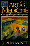 Art as Medicine: Creating a Therapy of the Imagination (English Edition)