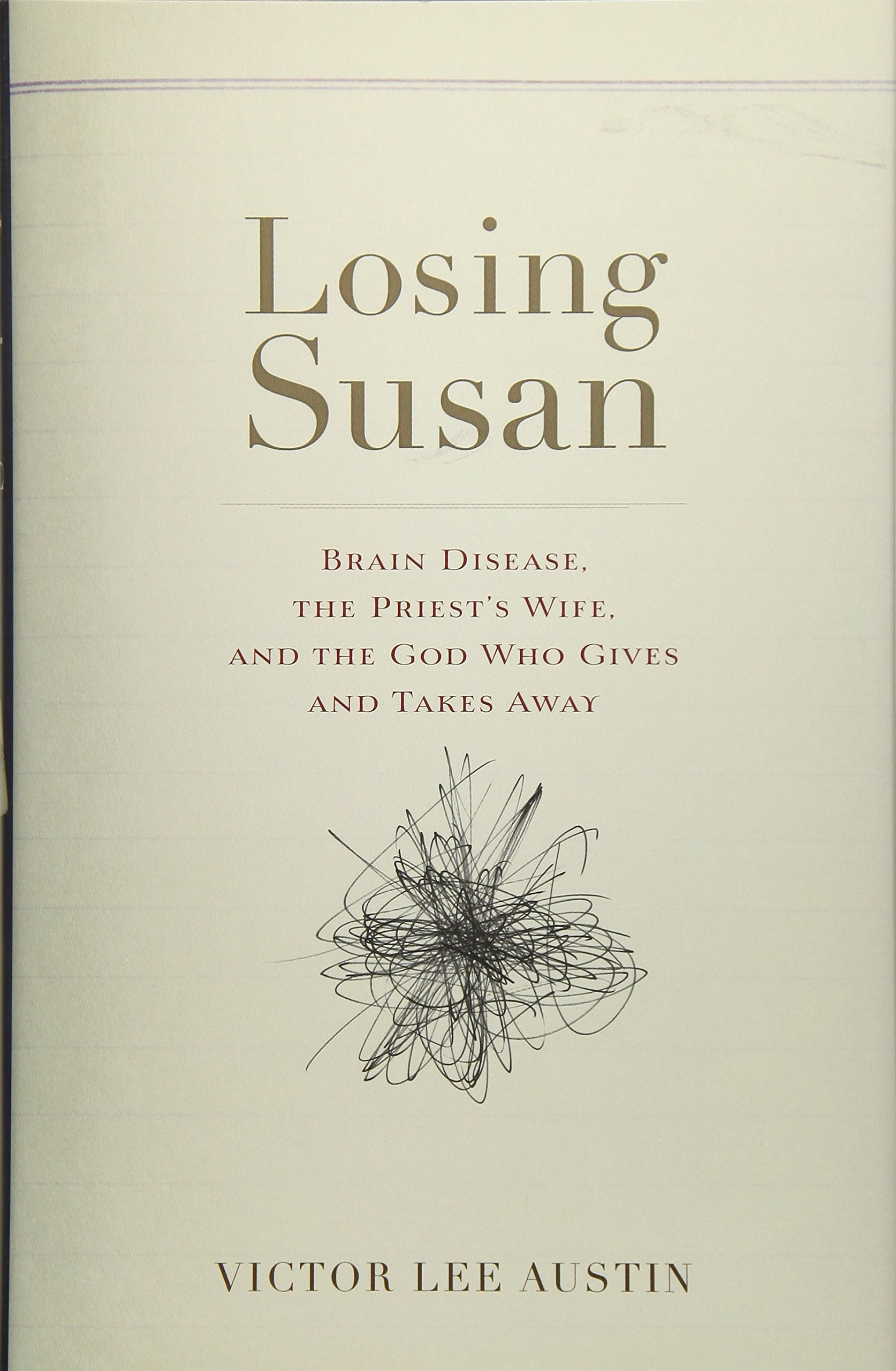 Losing Susan: Brain Disease, the Priest's Wife, and the God Who Gives and Takes Away PDF