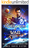 Federation at War (Blue Star Marines Book 1)
