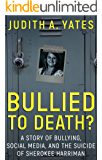 BULLIED TO DEATH: A Story Of Bullying, Social Media, And The Suicide Of Sherokee Harriman (English Edition)