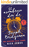 El asombroso don de Joseph Bridgeman: Una aventura en el tiempo (Los Diarios del Tiempo nº 1) (Spanish Edition)