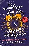 El asombroso don de Joseph Bridgeman: Una aventura en el tiempo (Los Diarios del Tiempo nº 1)