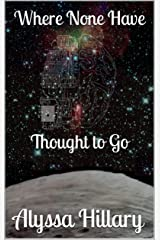 Where None Have Thought to Go Kindle Edition