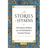 The Stories of Hymns: The History Behind 100 of Christianity's Greatest Hymns book cover
