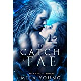 To Catch A Fae: Fae Paranormal Romance (Winter's Thorn Book 1)