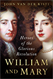 William and Mary: The Heroes of the Glorious Revolution