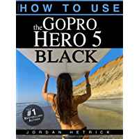 GoPro: How To Use The GoPro Hero 5 Black