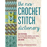 The New Crochet Stitch Dictionary: 440 Patterns for Textures, Shells, Bobbles, Lace, Cables, Chevrons, Edgings, Granny…